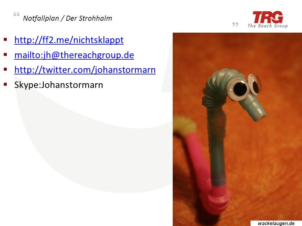 Notfallplan / Der Strohhalm http://ff2.me/nichtsklappt mailto:jh@thereachgroup.de http://twitter.com/johanstormarn Skype:Johanstormarn 14