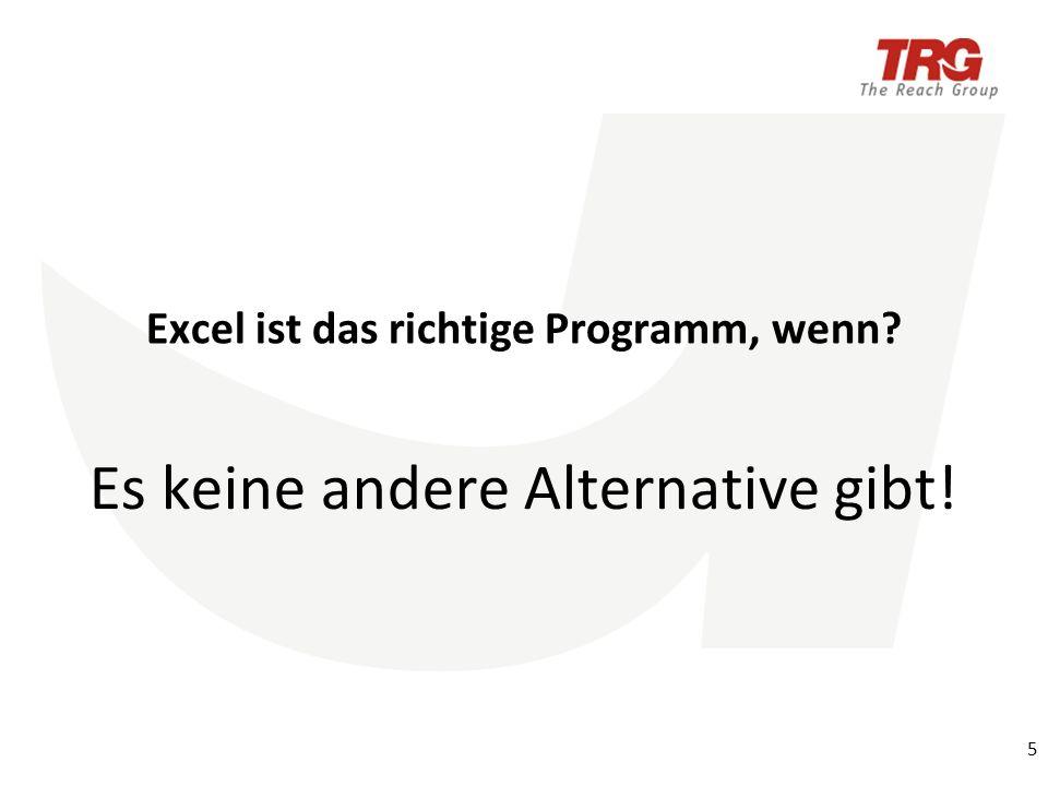 Excel ist das richtige Programm, wenn 5 Es keine andere Alternative gibt!