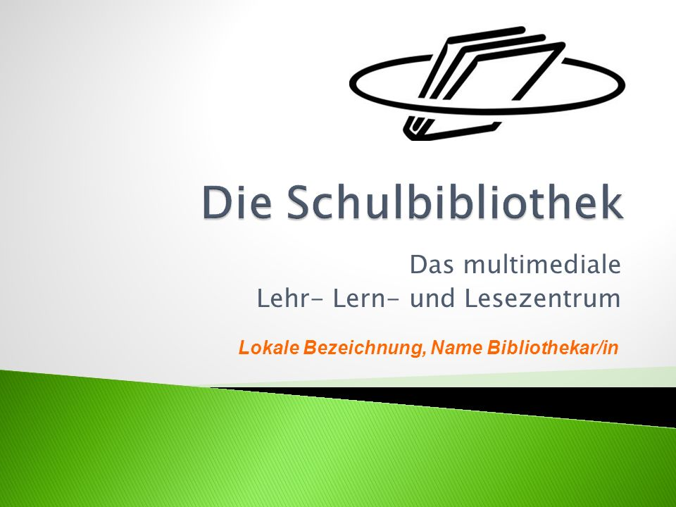 Das multimediale Lehr- Lern- und Lesezentrum Lokale Bezeichnung, Name Bibliothekar/in