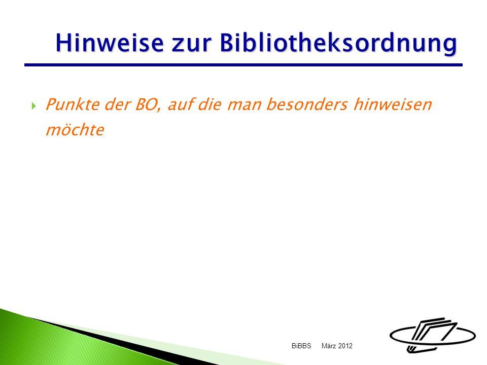 Punkte der BO, auf die man besonders hinweisen möchte März 2012BiBBS Hinweise zur Bibliotheksordnung