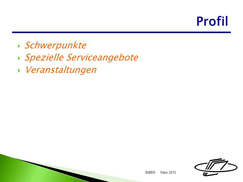 Schwerpunkte Spezielle Serviceangebote Veranstaltungen März 2012BiBBS Profil