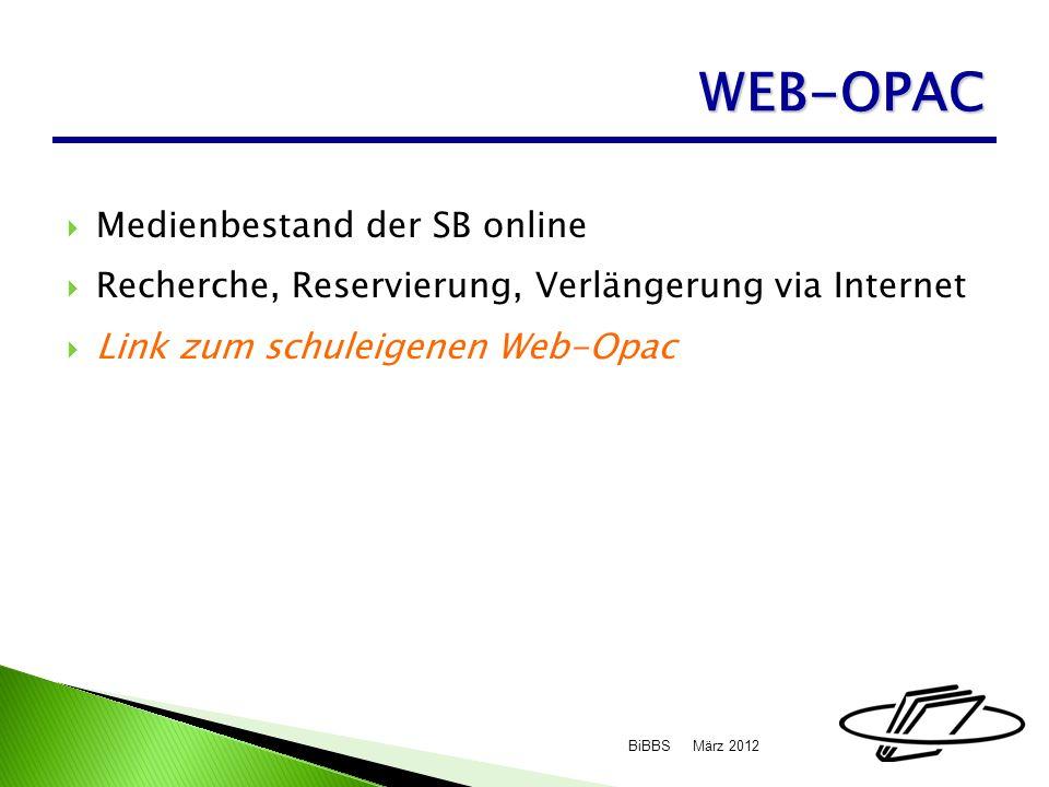 Medienbestand der SB online Recherche, Reservierung, Verlängerung via Internet Link zum schuleigenen Web-Opac März 2012BiBBS WEB-OPAC