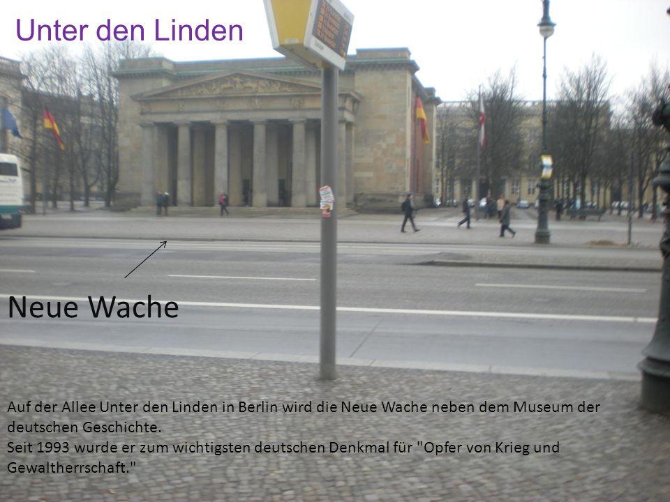 Unter den Linden Neue Wache Auf der Allee Unter den Linden in Berlin wird die Neue Wache neben dem Museum der deutschen Geschichte. Seit 1993 wurde er