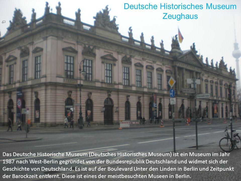 Deutsche Historisches Museum Zeughaus Das Deutsche Historische Museum (Deutsches Historisches Museum) ist ein Museum im Jahr 1987 nach West-Berlin geg