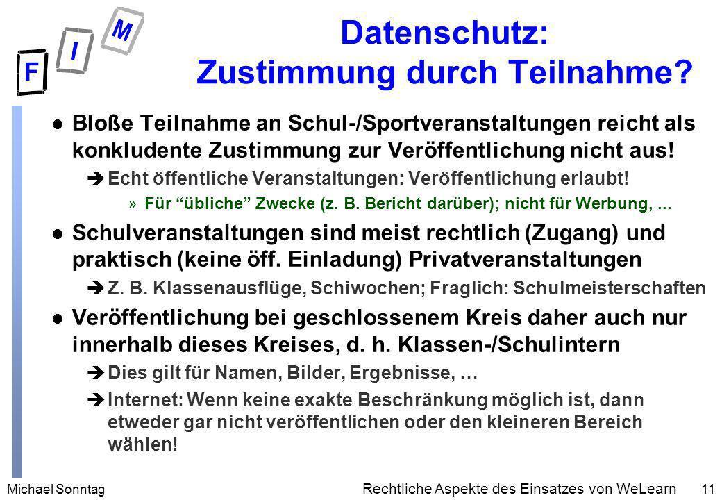 Michael Sonntag11 Rechtliche Aspekte des Einsatzes von WeLearn Datenschutz: Zustimmung durch Teilnahme? l Bloße Teilnahme an Schul-/Sportveranstaltung