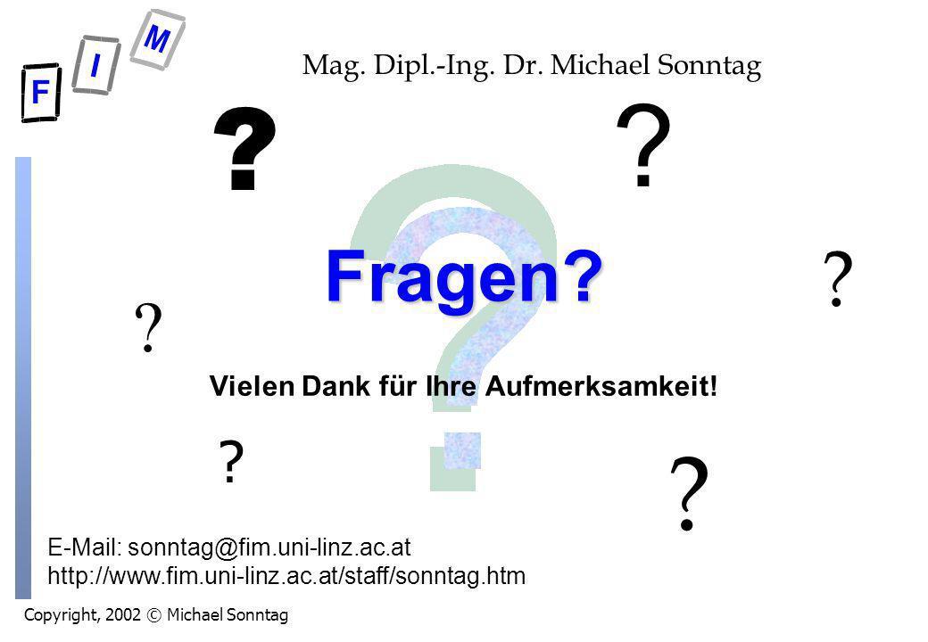 Copyright, 2002 © Michael Sonntag E-Mail: sonntag@fim.uni-linz.ac.at http://www.fim.uni-linz.ac.at/staff/sonntag.htm Mag. Dipl.-Ing. Dr. Michael Sonnt