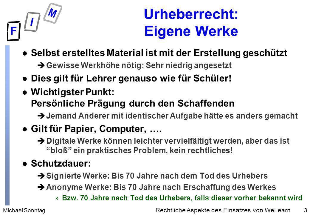 Michael Sonntag3 Rechtliche Aspekte des Einsatzes von WeLearn Urheberrecht: Eigene Werke l Selbst erstelltes Material ist mit der Erstellung geschützt