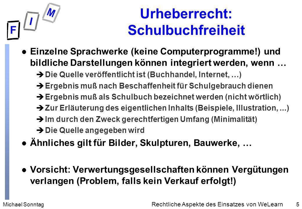 Michael Sonntag5 Rechtliche Aspekte des Einsatzes von WeLearn Urheberrecht: Schulbuchfreiheit l Einzelne Sprachwerke (keine Computerprogramme!) und bi