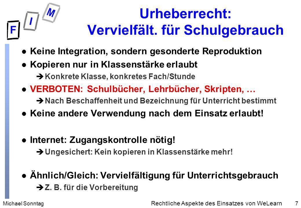 Michael Sonntag7 Rechtliche Aspekte des Einsatzes von WeLearn Urheberrecht: Vervielfält. für Schulgebrauch l Keine Integration, sondern gesonderte Rep
