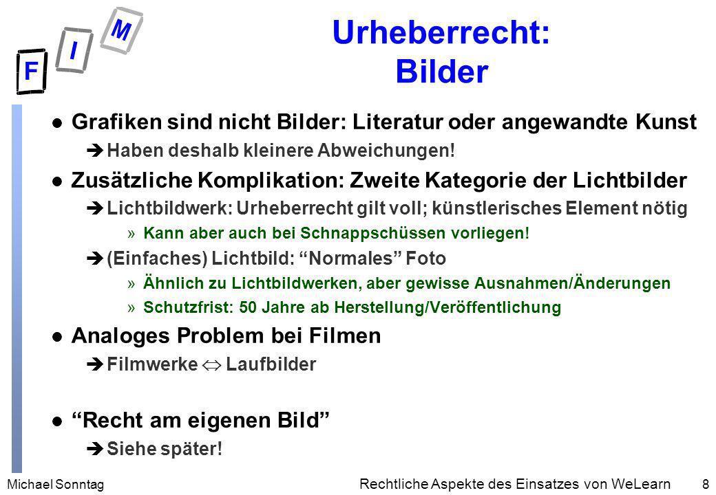 Michael Sonntag8 Rechtliche Aspekte des Einsatzes von WeLearn Urheberrecht: Bilder l Grafiken sind nicht Bilder: Literatur oder angewandte Kunst èHabe