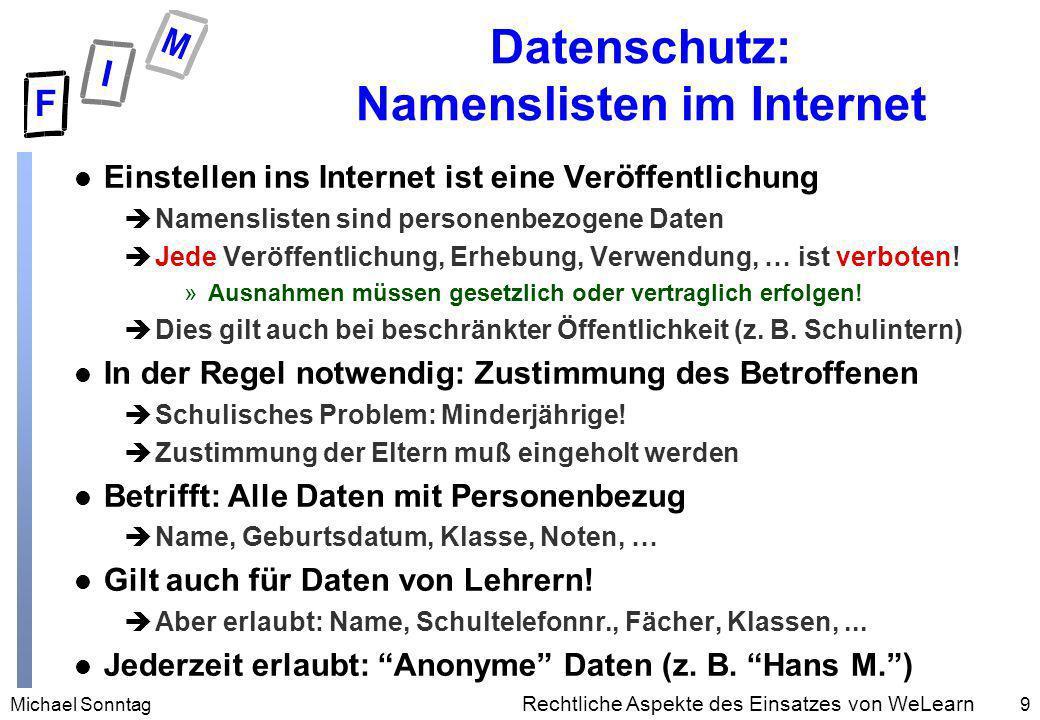 Michael Sonntag9 Rechtliche Aspekte des Einsatzes von WeLearn Datenschutz: Namenslisten im Internet l Einstellen ins Internet ist eine Veröffentlichun