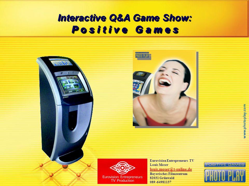 Interactive Q&A Game Show: P o s i t i v e G a m e s Interactive Q&A Game Show: P o s i t i v e G a m e s Eurovision Entrepreneurs TV Louis Moser loui