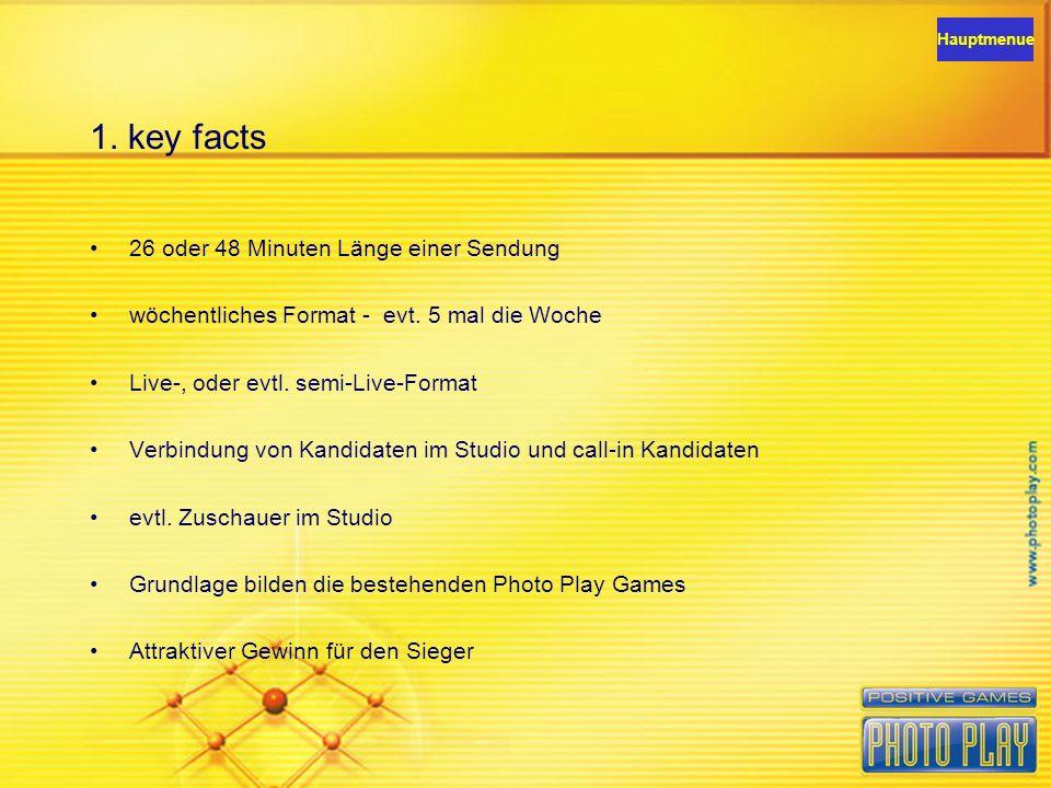 1. key facts 26 oder 48 Minuten Länge einer Sendung wöchentliches Format - evt. 5 mal die Woche Live-, oder evtl. semi-Live-Format Verbindung von Kand