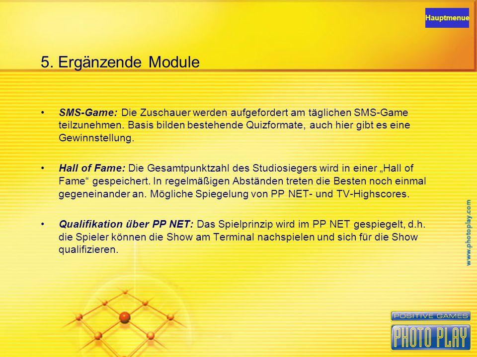 5. Ergänzende Module SMS-Game: Die Zuschauer werden aufgefordert am täglichen SMS-Game teilzunehmen. Basis bilden bestehende Quizformate, auch hier gi
