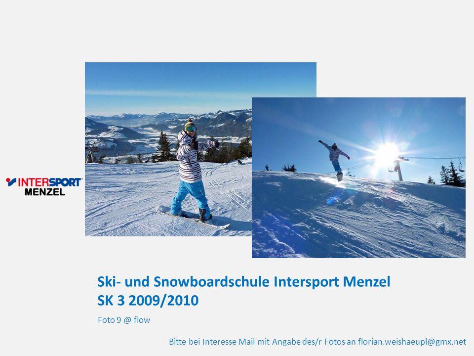 Ski- und Snowboardschule Intersport Menzel SK 3 2009/2010 Foto 9 @ flow Bitte bei Interesse Mail mit Angabe des/r Fotos an florian.weishaeupl@gmx.net