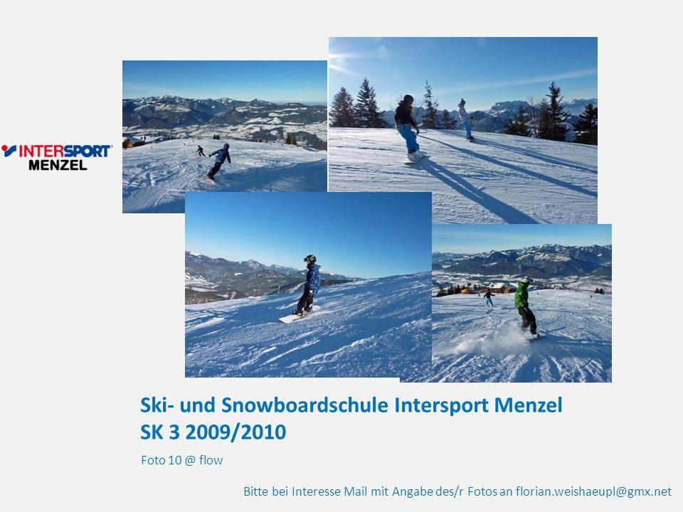 Ski- und Snowboardschule Intersport Menzel SK 3 2009/2010 Foto 10 @ flow Bitte bei Interesse Mail mit Angabe des/r Fotos an florian.weishaeupl@gmx.net