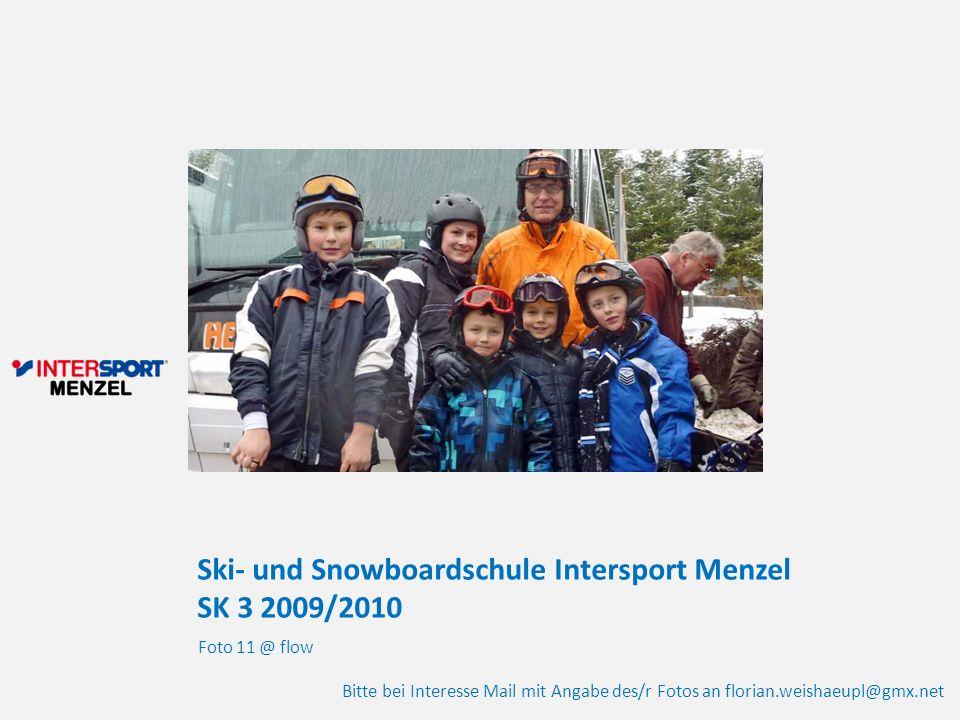 Ski- und Snowboardschule Intersport Menzel SK 3 2009/2010 Foto 11 @ flow Bitte bei Interesse Mail mit Angabe des/r Fotos an florian.weishaeupl@gmx.net