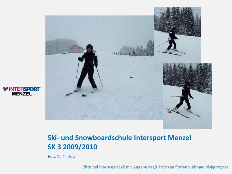 Ski- und Snowboardschule Intersport Menzel SK 3 2009/2010 Foto 12 @ flow Bitte bei Interesse Mail mit Angabe des/r Fotos an florian.weishaeupl@gmx.net
