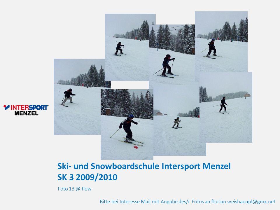 Ski- und Snowboardschule Intersport Menzel SK 3 2009/2010 Foto 13 @ flow Bitte bei Interesse Mail mit Angabe des/r Fotos an florian.weishaeupl@gmx.net
