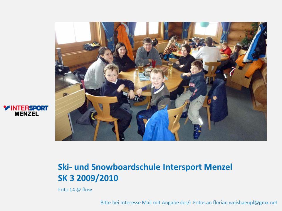Ski- und Snowboardschule Intersport Menzel SK 3 2009/2010 Foto 14 @ flow Bitte bei Interesse Mail mit Angabe des/r Fotos an florian.weishaeupl@gmx.net