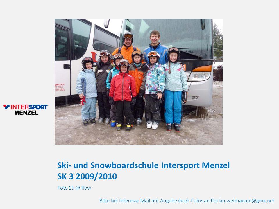 Ski- und Snowboardschule Intersport Menzel SK 3 2009/2010 Foto 15 @ flow Bitte bei Interesse Mail mit Angabe des/r Fotos an florian.weishaeupl@gmx.net