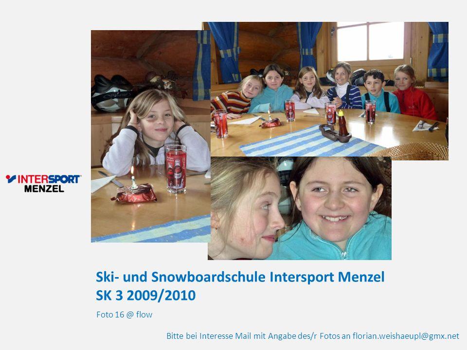 Ski- und Snowboardschule Intersport Menzel SK 3 2009/2010 Foto 16 @ flow Bitte bei Interesse Mail mit Angabe des/r Fotos an florian.weishaeupl@gmx.net
