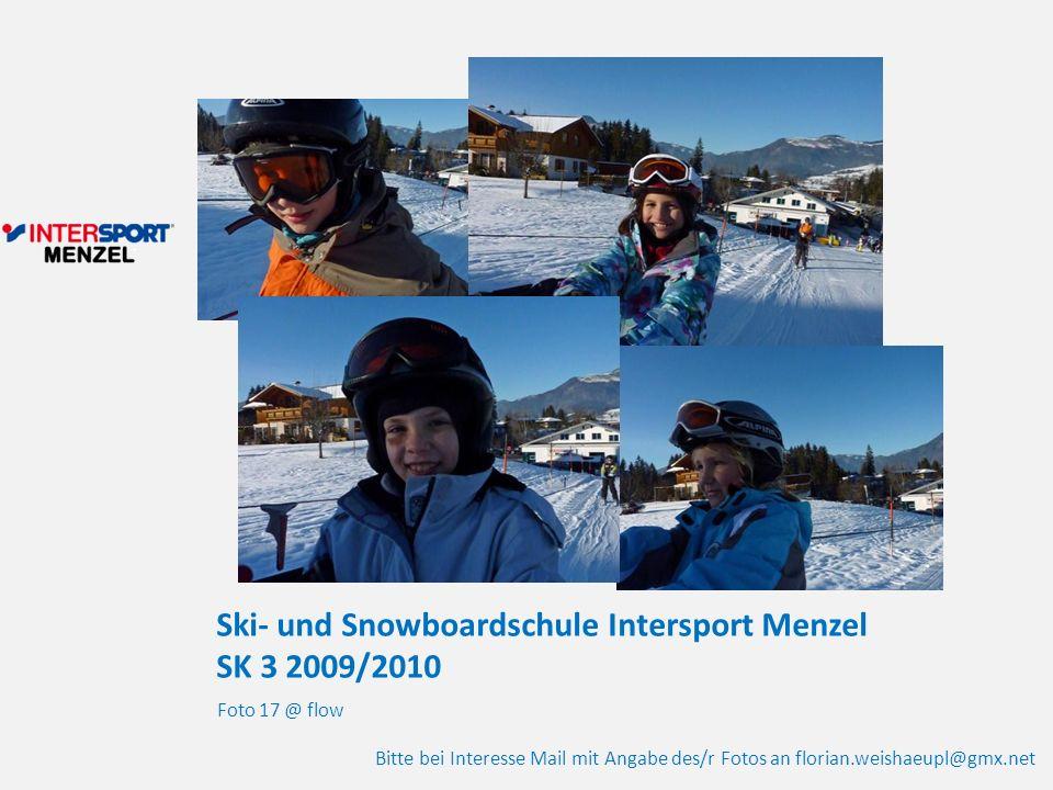Ski- und Snowboardschule Intersport Menzel SK 3 2009/2010 Foto 17 @ flow Bitte bei Interesse Mail mit Angabe des/r Fotos an florian.weishaeupl@gmx.net