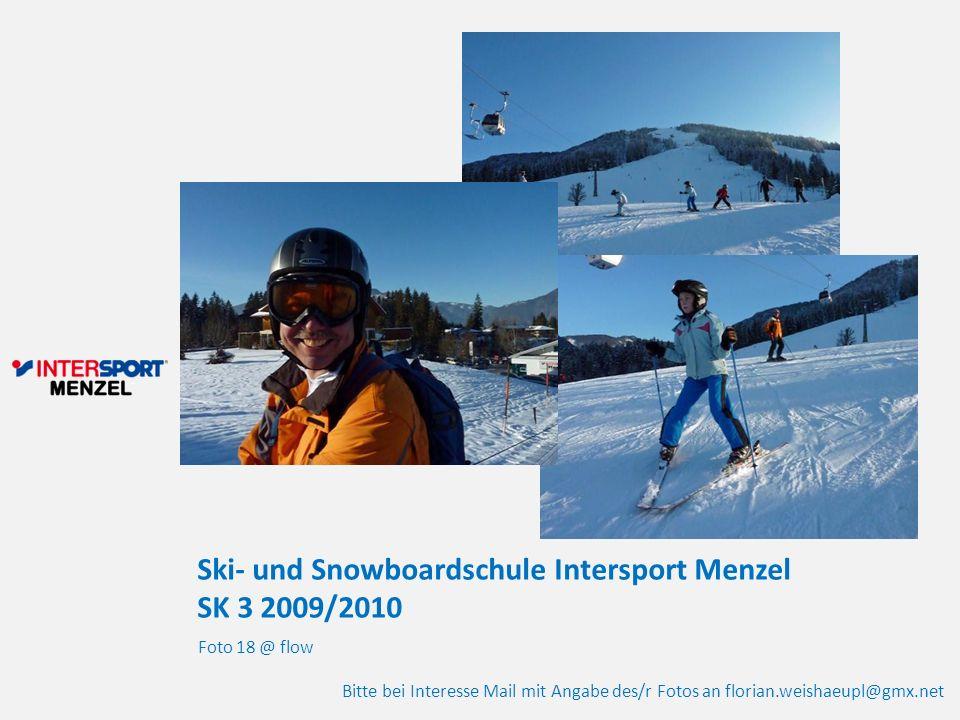 Ski- und Snowboardschule Intersport Menzel SK 3 2009/2010 Foto 18 @ flow Bitte bei Interesse Mail mit Angabe des/r Fotos an florian.weishaeupl@gmx.net