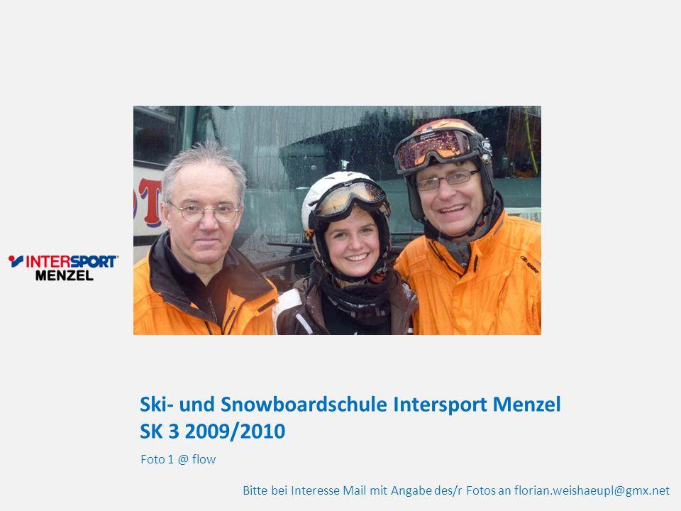 Ski- und Snowboardschule Intersport Menzel SK 3 2009/2010 Foto 1 @ flow Bitte bei Interesse Mail mit Angabe des/r Fotos an florian.weishaeupl@gmx.net