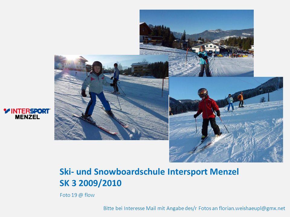 Ski- und Snowboardschule Intersport Menzel SK 3 2009/2010 Foto 19 @ flow Bitte bei Interesse Mail mit Angabe des/r Fotos an florian.weishaeupl@gmx.net