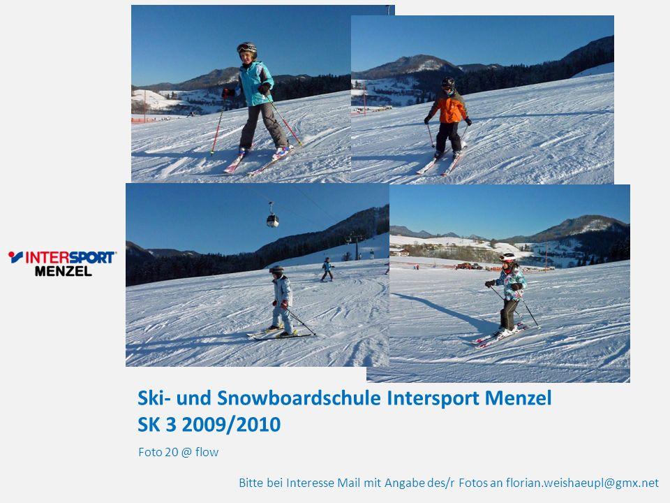 Ski- und Snowboardschule Intersport Menzel SK 3 2009/2010 Foto 20 @ flow Bitte bei Interesse Mail mit Angabe des/r Fotos an florian.weishaeupl@gmx.net
