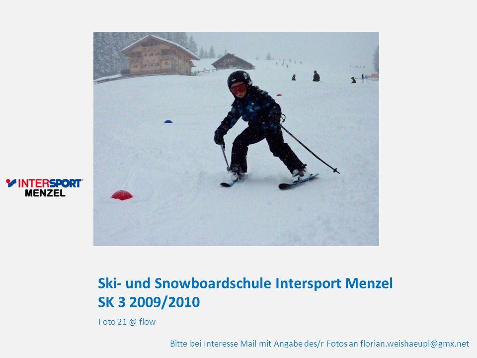 Ski- und Snowboardschule Intersport Menzel SK 3 2009/2010 Foto 21 @ flow Bitte bei Interesse Mail mit Angabe des/r Fotos an florian.weishaeupl@gmx.net