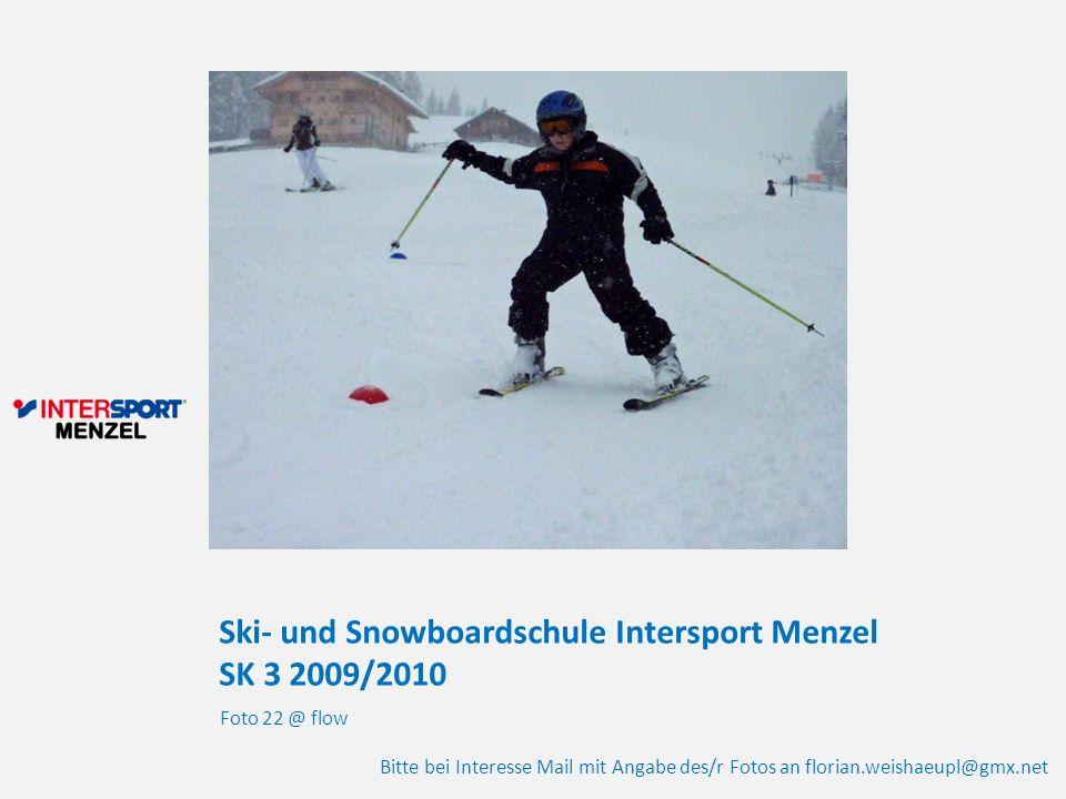 Ski- und Snowboardschule Intersport Menzel SK 3 2009/2010 Foto 22 @ flow Bitte bei Interesse Mail mit Angabe des/r Fotos an florian.weishaeupl@gmx.net