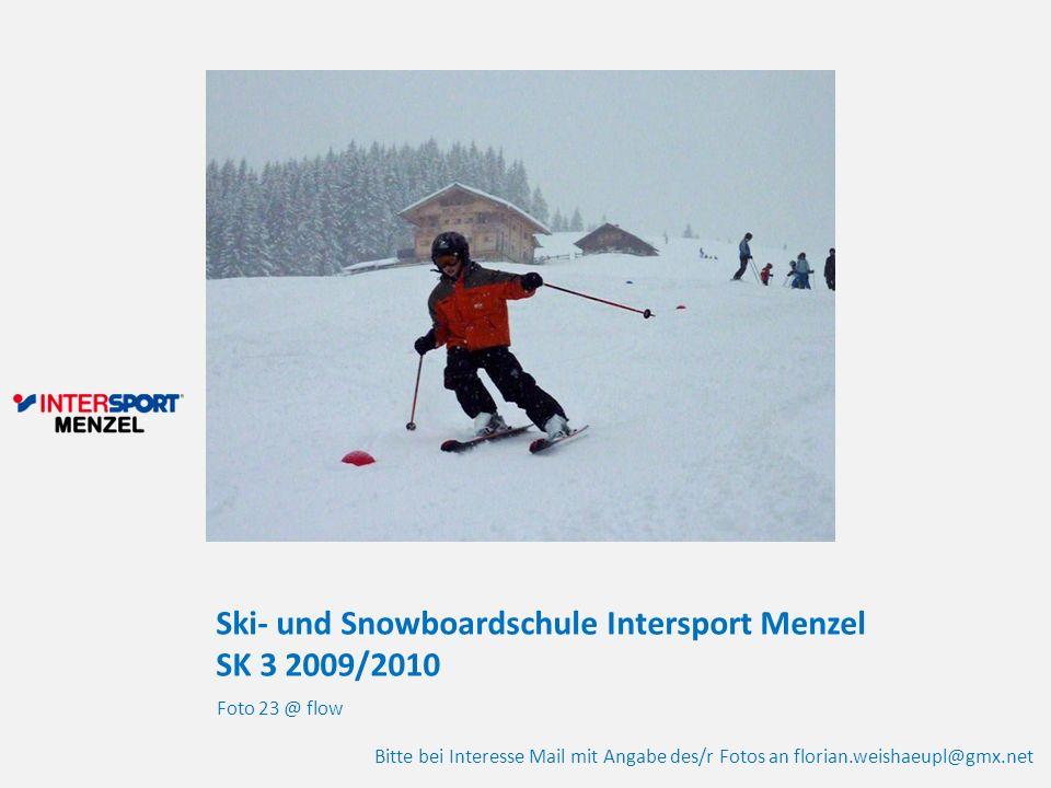 Ski- und Snowboardschule Intersport Menzel SK 3 2009/2010 Foto 23 @ flow Bitte bei Interesse Mail mit Angabe des/r Fotos an florian.weishaeupl@gmx.net