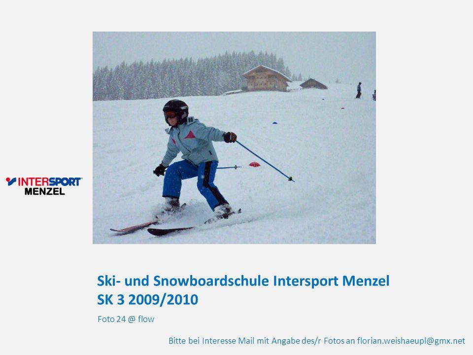 Ski- und Snowboardschule Intersport Menzel SK 3 2009/2010 Foto 24 @ flow Bitte bei Interesse Mail mit Angabe des/r Fotos an florian.weishaeupl@gmx.net