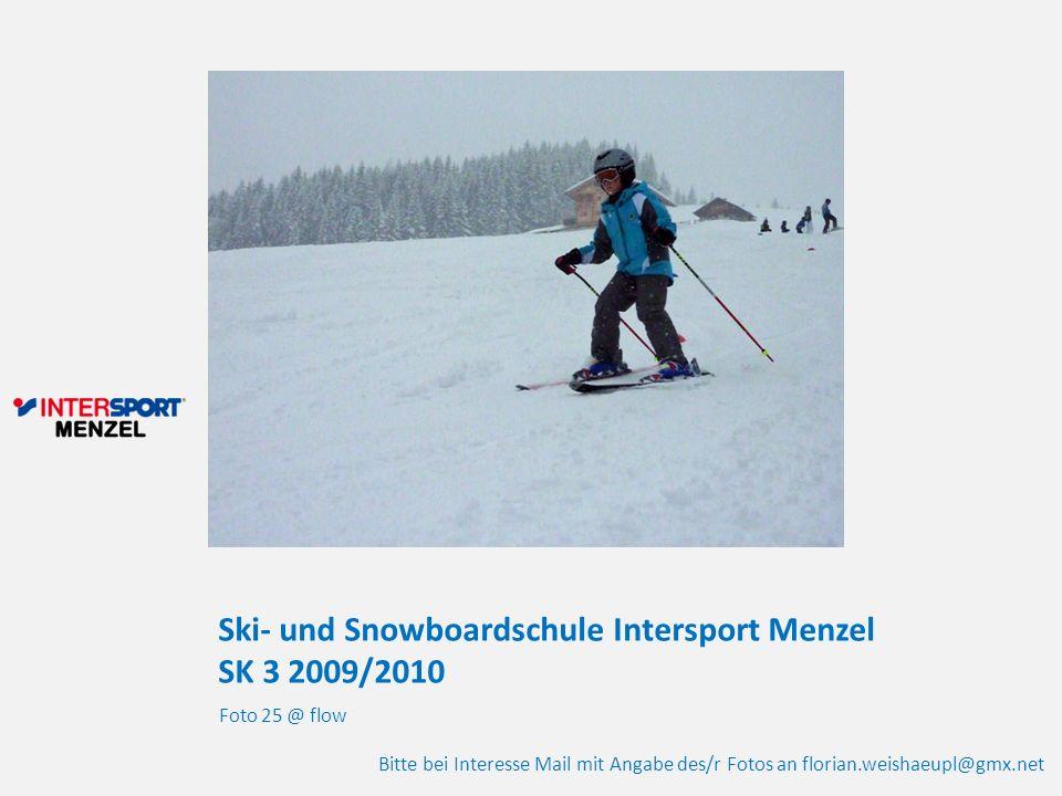 Ski- und Snowboardschule Intersport Menzel SK 3 2009/2010 Foto 25 @ flow Bitte bei Interesse Mail mit Angabe des/r Fotos an florian.weishaeupl@gmx.net