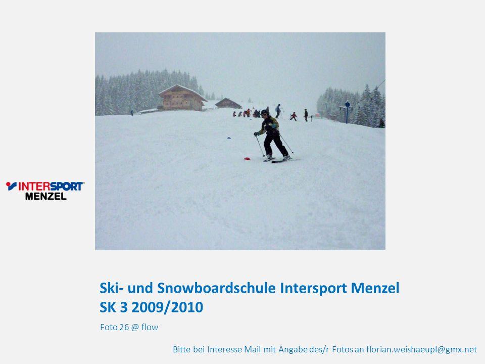 Ski- und Snowboardschule Intersport Menzel SK 3 2009/2010 Foto 26 @ flow Bitte bei Interesse Mail mit Angabe des/r Fotos an florian.weishaeupl@gmx.net
