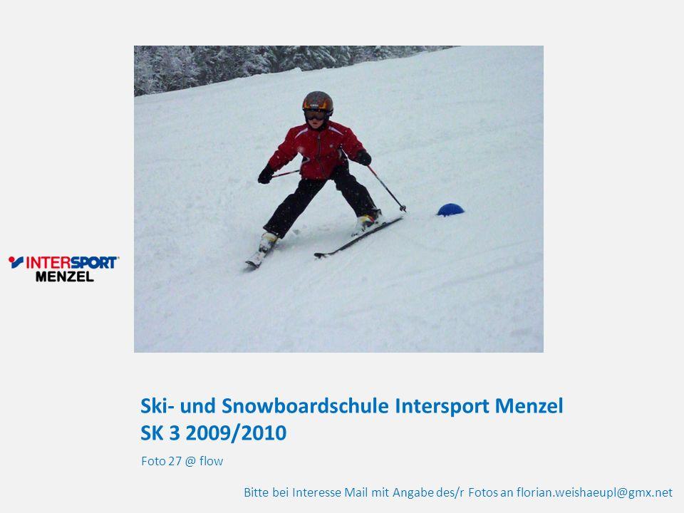 Ski- und Snowboardschule Intersport Menzel SK 3 2009/2010 Foto 27 @ flow Bitte bei Interesse Mail mit Angabe des/r Fotos an florian.weishaeupl@gmx.net