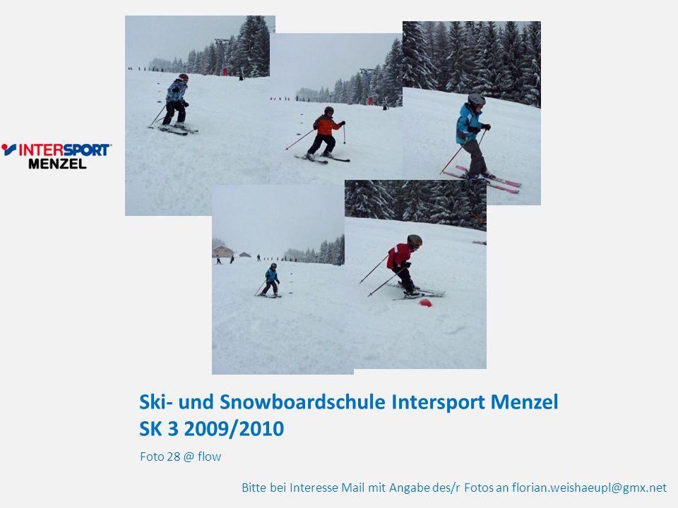 Ski- und Snowboardschule Intersport Menzel SK 3 2009/2010 Foto 28 @ flow Bitte bei Interesse Mail mit Angabe des/r Fotos an florian.weishaeupl@gmx.net