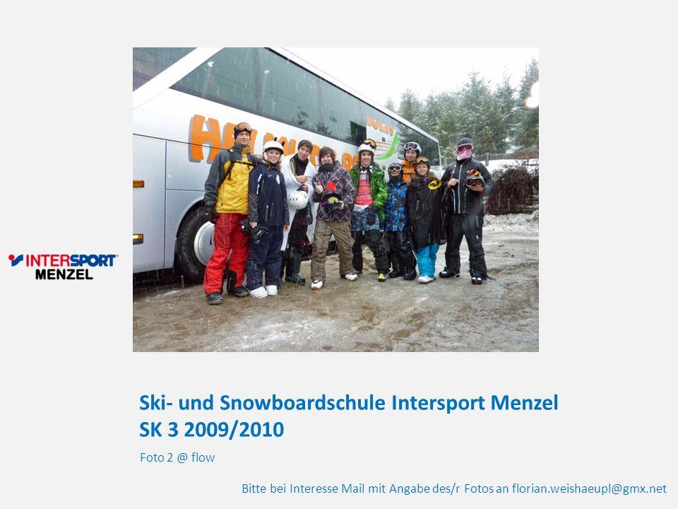 Ski- und Snowboardschule Intersport Menzel SK 3 2009/2010 Foto 2 @ flow Bitte bei Interesse Mail mit Angabe des/r Fotos an florian.weishaeupl@gmx.net