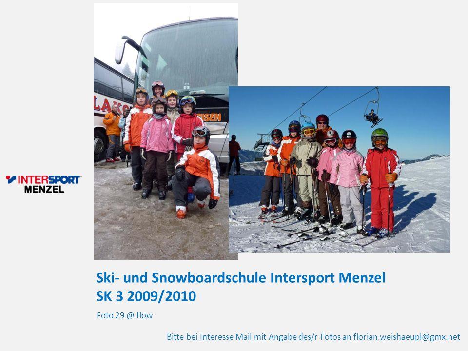 Ski- und Snowboardschule Intersport Menzel SK 3 2009/2010 Foto 29 @ flow Bitte bei Interesse Mail mit Angabe des/r Fotos an florian.weishaeupl@gmx.net