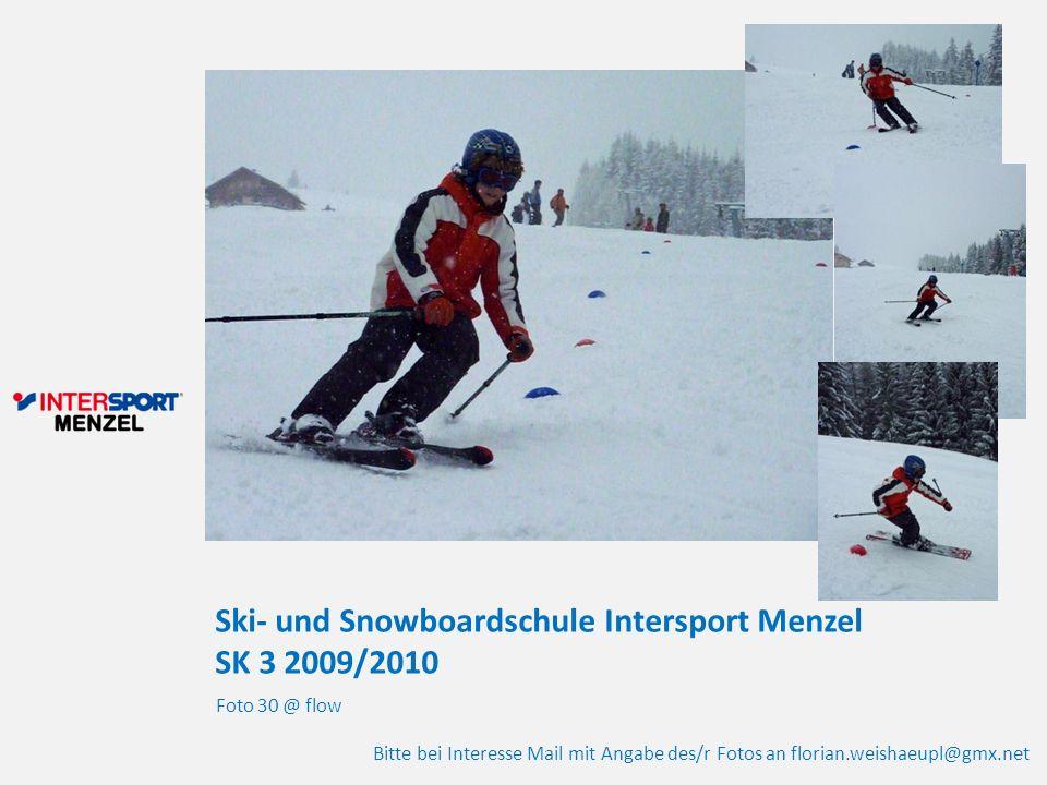 Ski- und Snowboardschule Intersport Menzel SK 3 2009/2010 Foto 30 @ flow Bitte bei Interesse Mail mit Angabe des/r Fotos an florian.weishaeupl@gmx.net