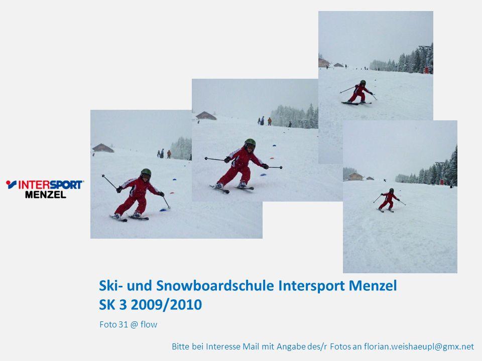 Ski- und Snowboardschule Intersport Menzel SK 3 2009/2010 Foto 31 @ flow Bitte bei Interesse Mail mit Angabe des/r Fotos an florian.weishaeupl@gmx.net