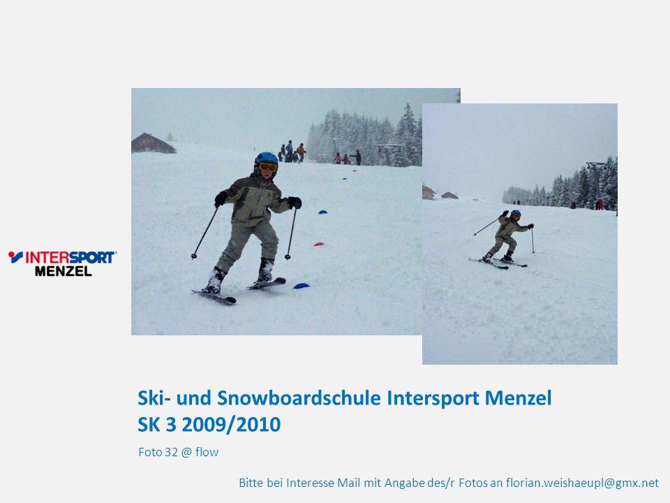 Ski- und Snowboardschule Intersport Menzel SK 3 2009/2010 Foto 32 @ flow Bitte bei Interesse Mail mit Angabe des/r Fotos an florian.weishaeupl@gmx.net