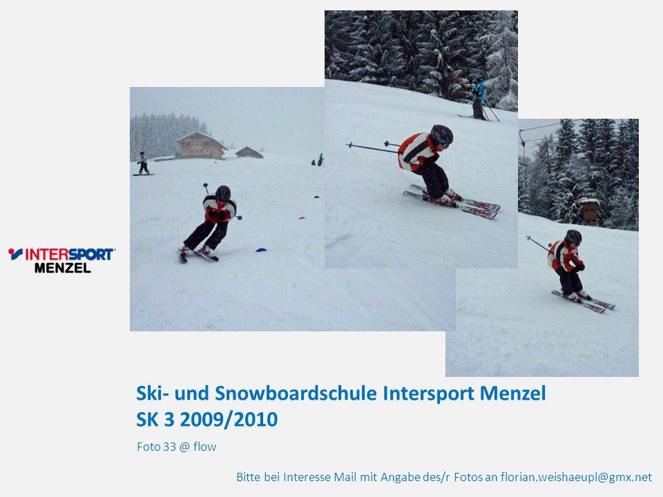 Ski- und Snowboardschule Intersport Menzel SK 3 2009/2010 Foto 33 @ flow Bitte bei Interesse Mail mit Angabe des/r Fotos an florian.weishaeupl@gmx.net
