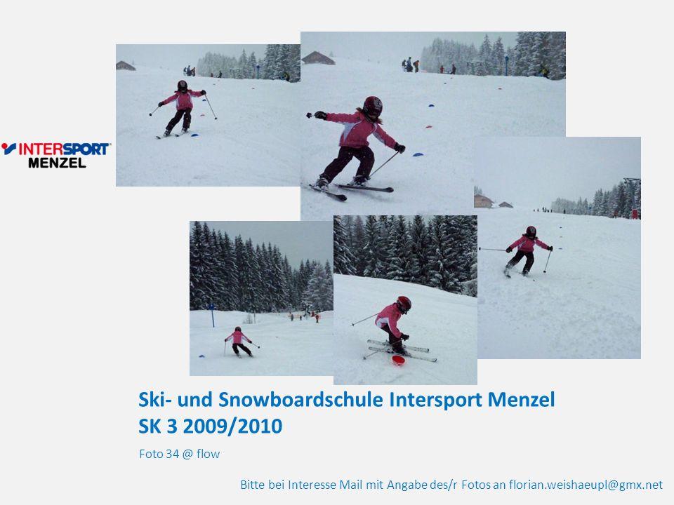 Ski- und Snowboardschule Intersport Menzel SK 3 2009/2010 Foto 34 @ flow Bitte bei Interesse Mail mit Angabe des/r Fotos an florian.weishaeupl@gmx.net