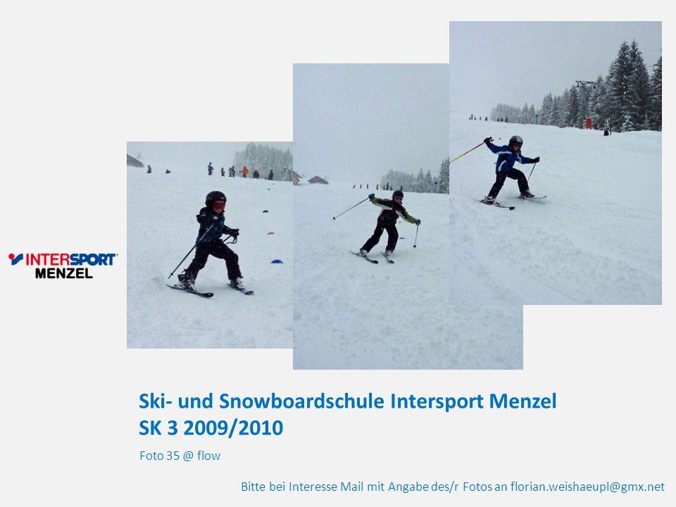 Ski- und Snowboardschule Intersport Menzel SK 3 2009/2010 Foto 35 @ flow Bitte bei Interesse Mail mit Angabe des/r Fotos an florian.weishaeupl@gmx.net