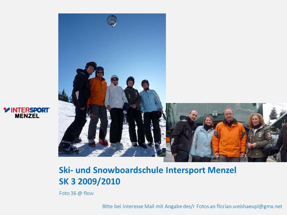Ski- und Snowboardschule Intersport Menzel SK 3 2009/2010 Foto 36 @ flow Bitte bei Interesse Mail mit Angabe des/r Fotos an florian.weishaeupl@gmx.net
