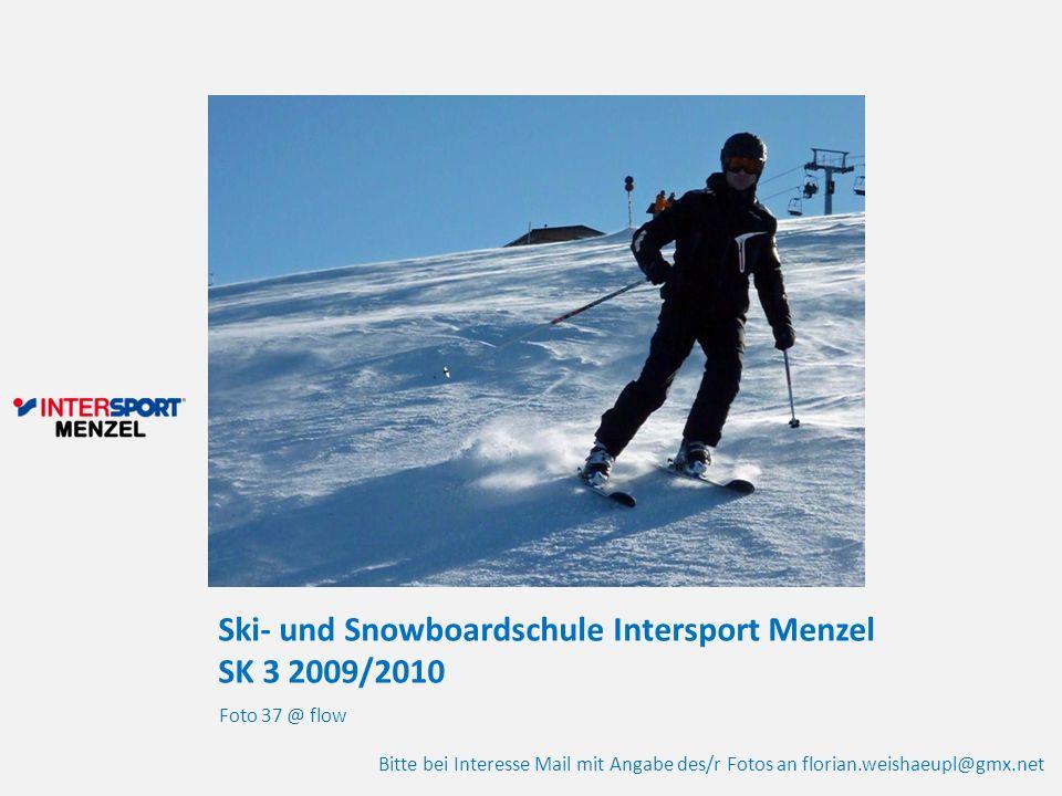 Ski- und Snowboardschule Intersport Menzel SK 3 2009/2010 Foto 37 @ flow Bitte bei Interesse Mail mit Angabe des/r Fotos an florian.weishaeupl@gmx.net