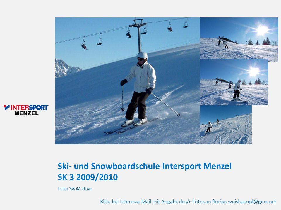 Ski- und Snowboardschule Intersport Menzel SK 3 2009/2010 Foto 38 @ flow Bitte bei Interesse Mail mit Angabe des/r Fotos an florian.weishaeupl@gmx.net